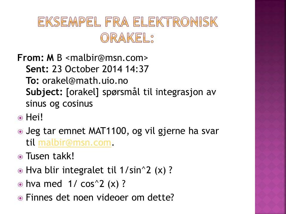 From: M B Sent: 23 October 2014 14:37 To: orakel@math.uio.no Subject: [orakel] spørsmål til integrasjon av sinus og cosinus  Hei!  Jeg tar emnet MAT