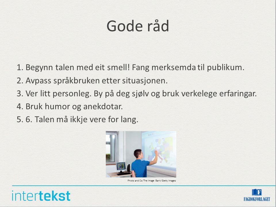 Gode råd 1. Begynn talen med eit smell. Fang merksemda til publikum.