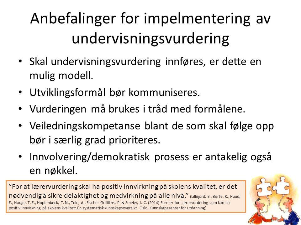 Anbefalinger for impelmentering av undervisningsvurdering Skal undervisningsvurdering innføres, er dette en mulig modell. Utviklingsformål bør kommuni