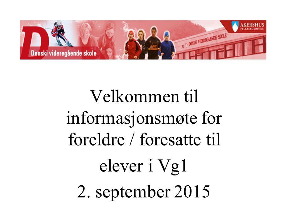Velkommen til informasjonsmøte for foreldre / foresatte til elever i Vg1 2. september 2015