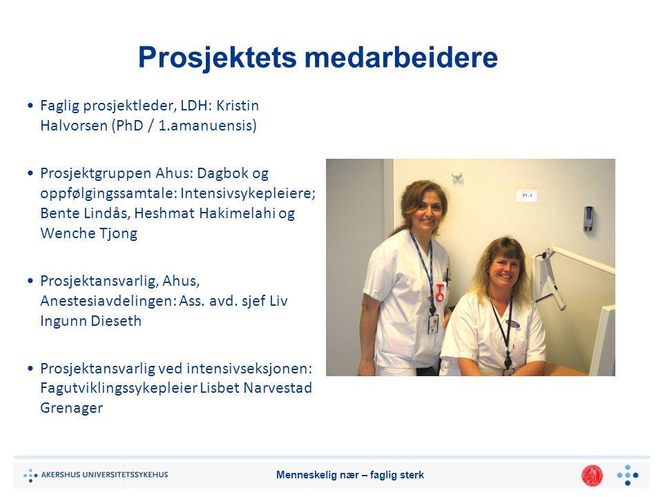 Menneskelig nær – faglig sterk Prosjektets medarbeidere Faglig prosjektleder, LDH: Kristin Halvorsen (PhD / 1.amanuensis) Prosjektgruppen Ahus: Dagbok