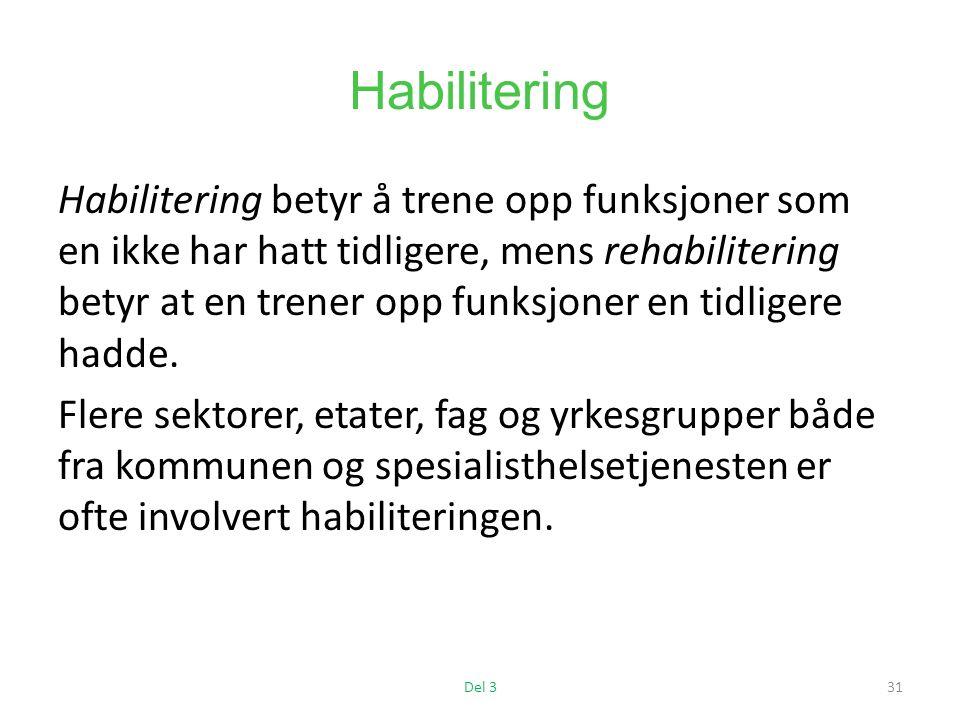 Habilitering Habilitering betyr å trene opp funksjoner som en ikke har hatt tidligere, mens rehabilitering betyr at en trener opp funksjoner en tidligere hadde.