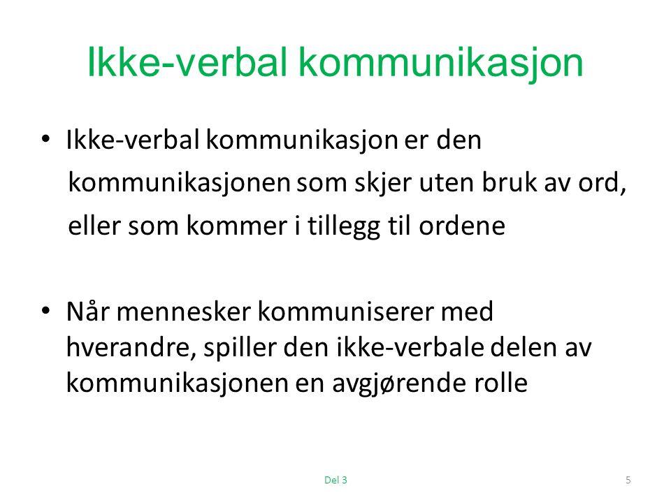 Ikke-verbal kommunikasjon Ikke-verbal kommunikasjon er den kommunikasjonen som skjer uten bruk av ord, eller som kommer i tillegg til ordene Når mennesker kommuniserer med hverandre, spiller den ikke-verbale delen av kommunikasjonen en avgjørende rolle Del 35