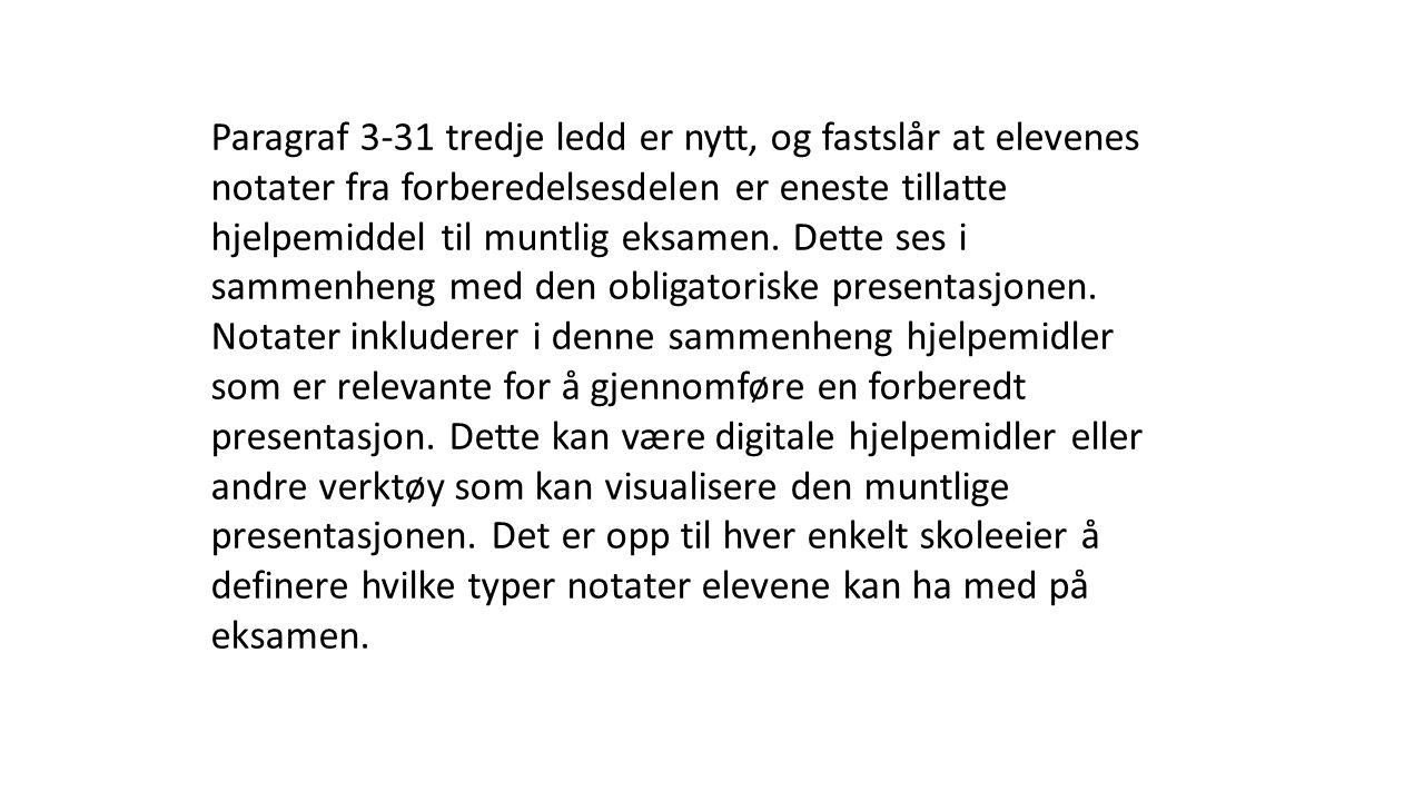 Paragraf 3-31 tredje ledd er nytt, og fastslår at elevenes notater fra forberedelsesdelen er eneste tillatte hjelpemiddel til muntlig eksamen.