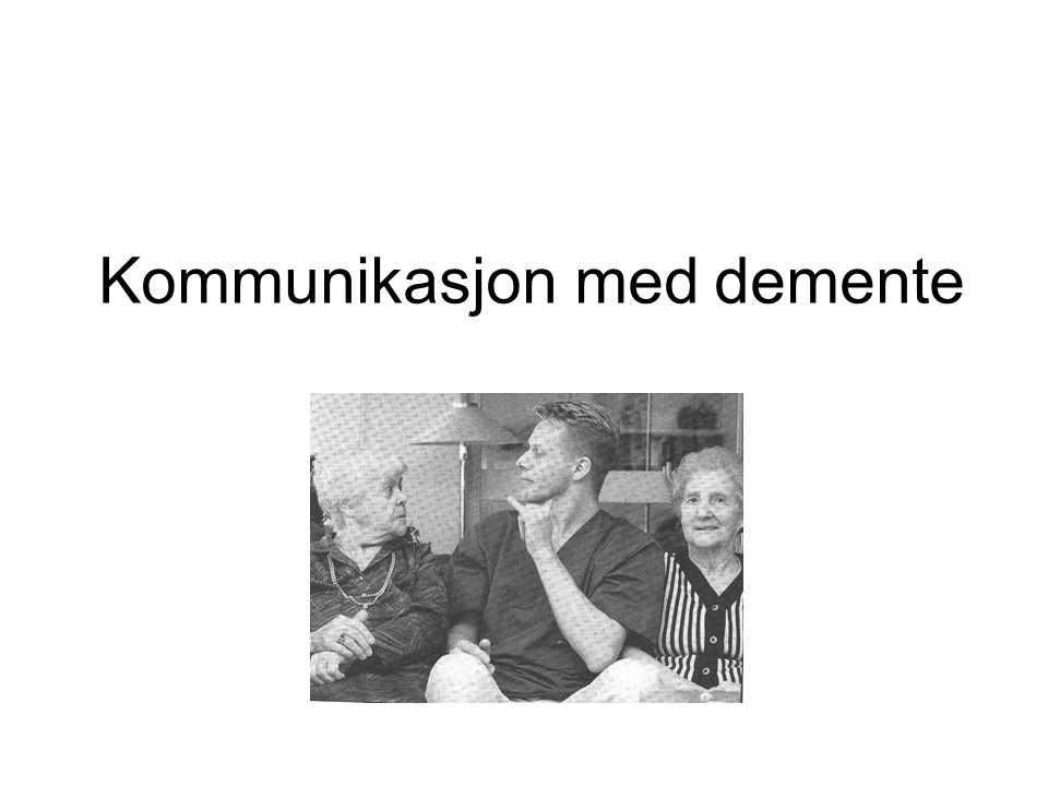 Verbal kommunikasjon God kommunikasjon med ein dement krev at du kjenner han – Kva gjorde han før.