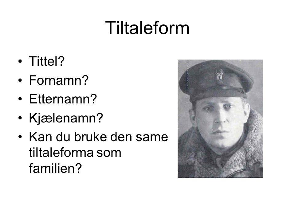 Tiltaleform Tittel Fornamn Etternamn Kjælenamn Kan du bruke den same tiltaleforma som familien