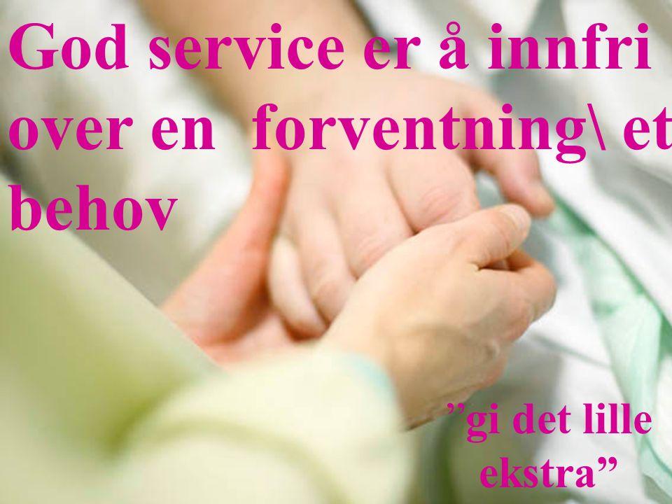 """God service er å innfri over en forventning\ et behov """"gi det lille ekstra"""""""