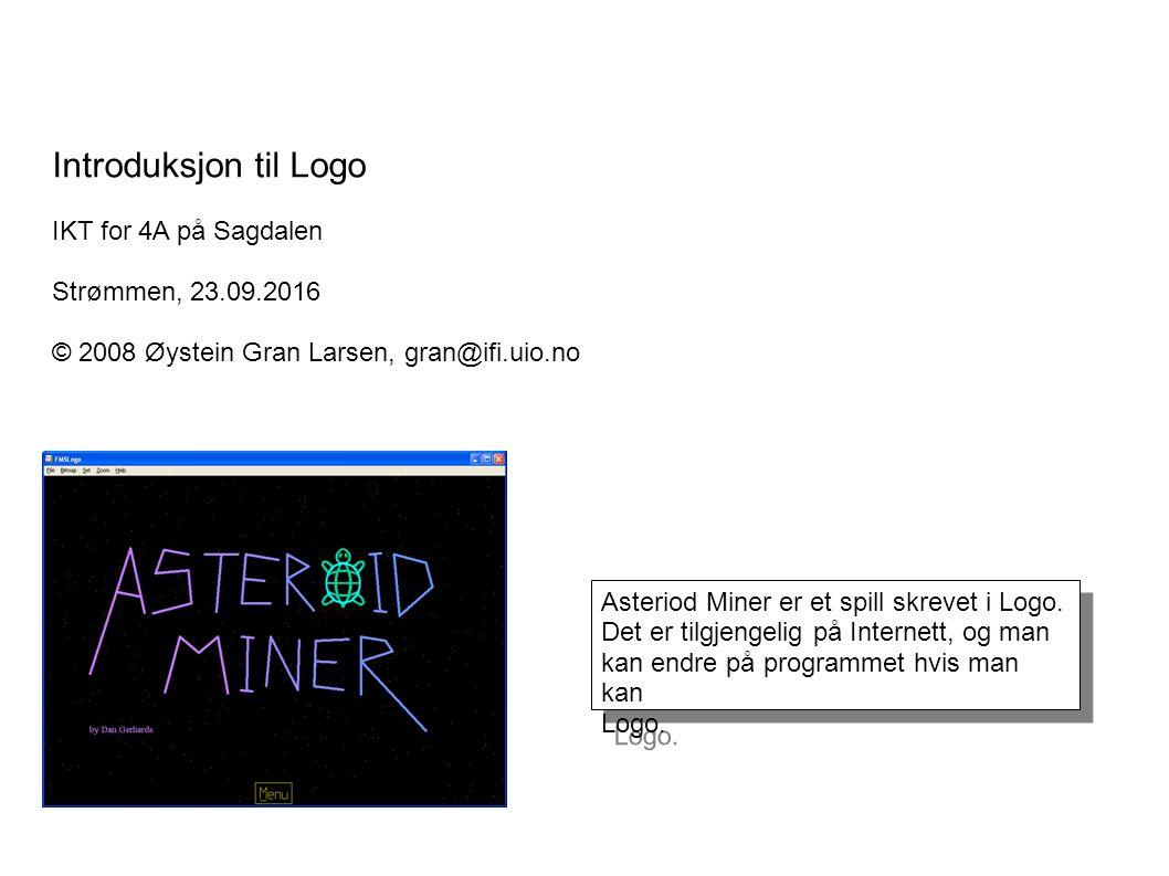 Introduksjon til Logo IKT for 4A på Sagdalen Strømmen, 23.09.2016 © 2008 Øystein Gran Larsen, gran@ifi.uio.no Asteriod Miner er et spill skrevet i Logo.