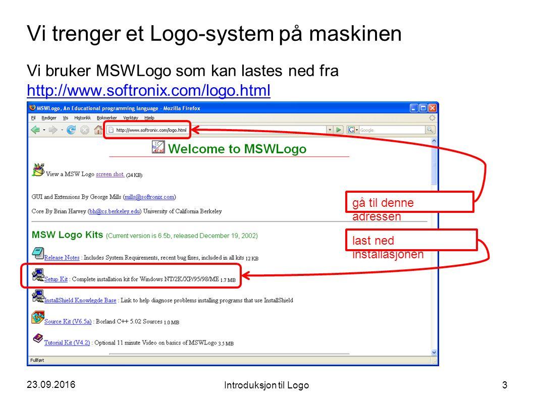 23.09.2016 Introduksjon til Logo 3 Vi trenger et Logo-system på maskinen Vi bruker MSWLogo som kan lastes ned fra http://www.softronix.com/logo.html http://www.softronix.com/logo.html last ned installasjonen gå til denne adressen