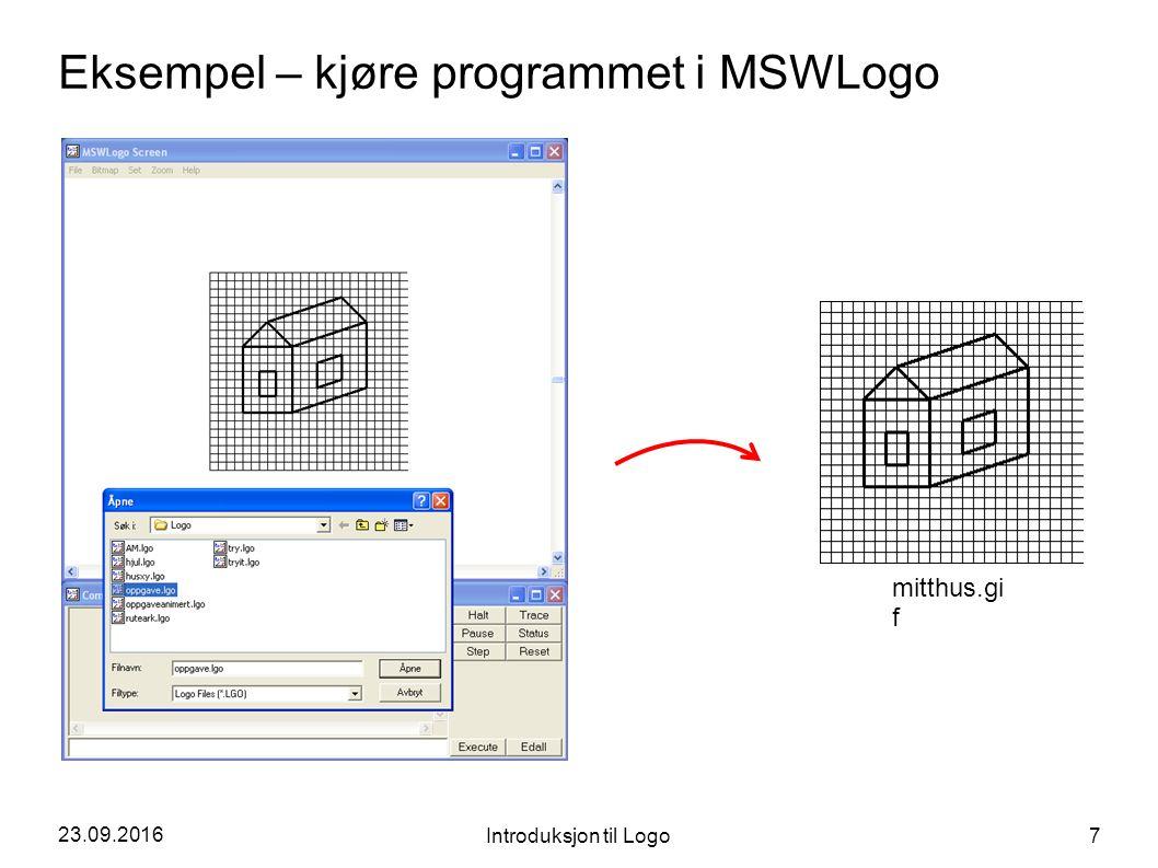 23.09.2016 Introduksjon til Logo 7 Eksempel – kjøre programmet i MSWLogo mitthus.gi f