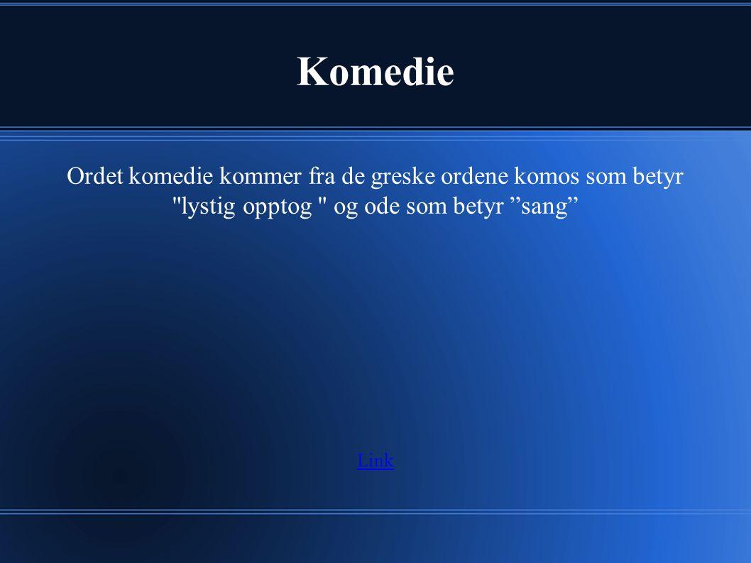 Komedie Ordet komedie kommer fra de greske ordene komos som betyr lystig opptog og ode som betyr sang Link