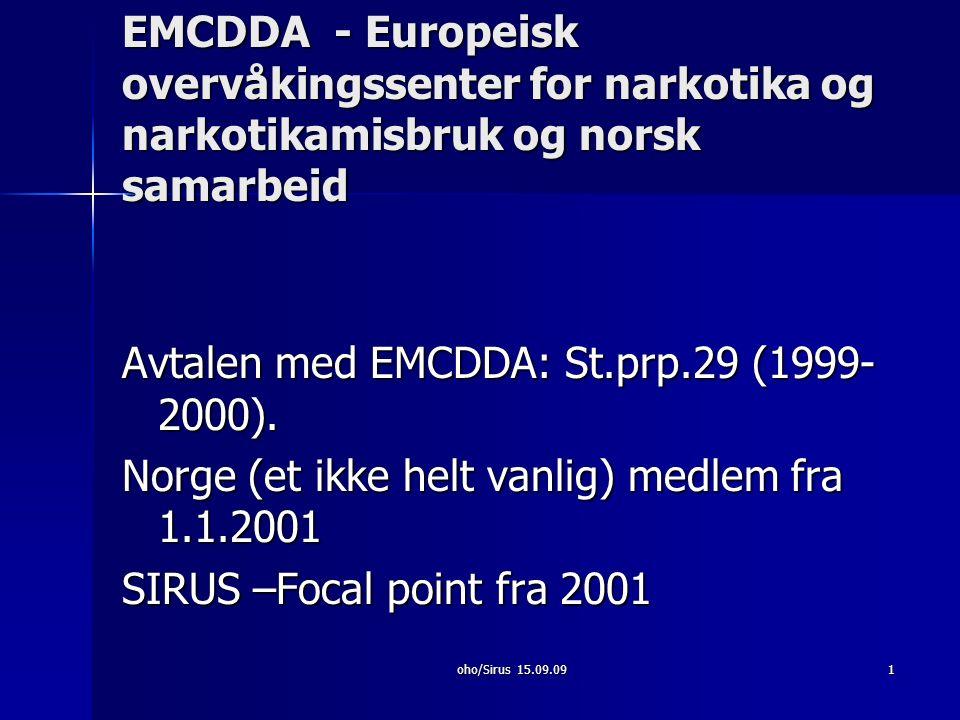 2 EMCDDA - www.emcdda.europa.eu EU agency opprettet i 1993 – i Lisboa EU agency opprettet i 1993 – i Lisboa Mandat: Monitorering av narkotikasituasjonen, analysering av informasjon og formidling Mandat: Monitorering av narkotikasituasjonen, analysering av informasjon og formidling Nettverk (REITOX) med kontaktpunkter i 27 EU land + Kroatia, Tyrkia, Norge Nettverk (REITOX) med kontaktpunkter i 27 EU land + Kroatia, Tyrkia, Norge