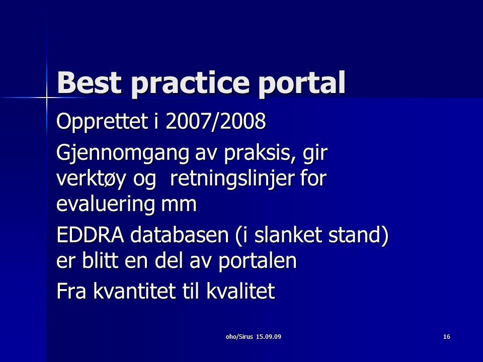 Best practice portal Opprettet i 2007/2008 Gjennomgang av praksis, gir verktøy og retningslinjer for evaluering mm EDDRA databasen (i slanket stand) er blitt en del av portalen Fra kvantitet til kvalitet oho/Sirus 15.09.0916