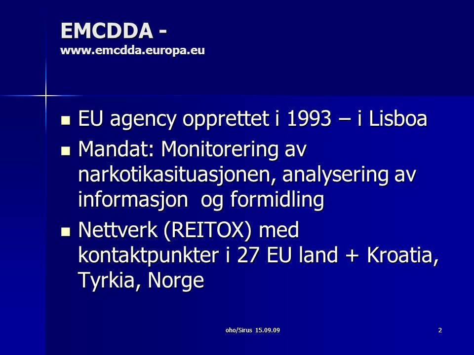 oho/Sirus 15.09.093 Sentrale oppgaver samle inn/analysere eksisterende data; samle inn/analysere eksisterende data; forbedre metoder for sammenligning av data; forbedre metoder for sammenligning av data; formidle data og informasjon formidle data og informasjon samarbeide med EUs institusjoner; internasjonale partnere og land som ikke er medlemmer av EU.