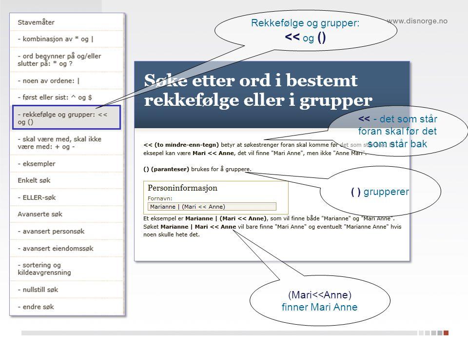 ( ) grupperer << - det som står foran skal før det som står bak (Mari<<Anne) finner Mari Anne Rekkefølge og grupper: << og ()