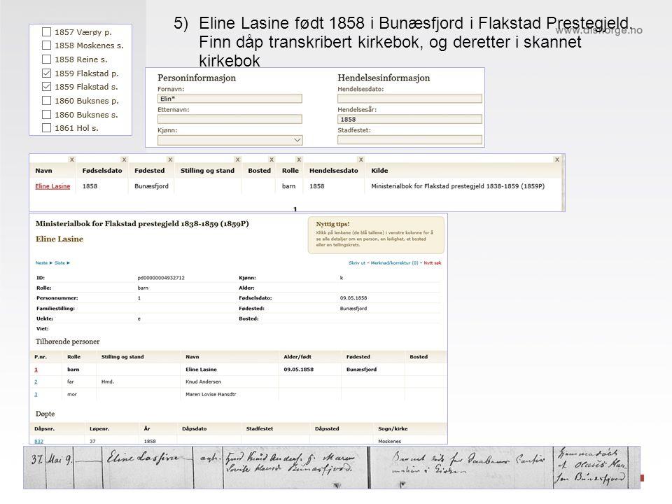 5)Eline Lasine født 1858 i Bunæsfjord i Flakstad Prestegjeld. Finn dåp transkribert kirkebok, og deretter i skannet kirkebok