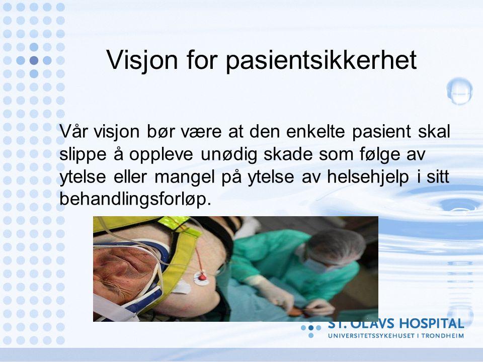 Visjon for pasientsikkerhet Vår visjon bør være at den enkelte pasient skal slippe å oppleve unødig skade som følge av ytelse eller mangel på ytelse av helsehjelp i sitt behandlingsforløp.