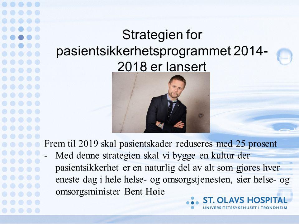 Strategien for pasientsikkerhetsprogrammet 2014- 2018 er lansert Frem til 2019 skal pasientskader reduseres med 25 prosent -Med denne strategien skal vi bygge en kultur der pasientsikkerhet er en naturlig del av alt som gjøres hver eneste dag i hele helse- og omsorgstjenesten, sier helse- og omsorgsminister Bent Høie