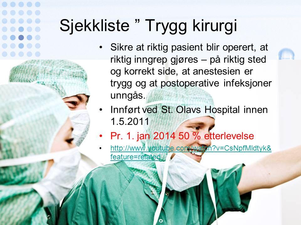 Sjekkliste Trygg kirurgi Sikre at riktig pasient blir operert, at riktig inngrep gjøres – på riktig sted og korrekt side, at anestesien er trygg og at postoperative infeksjoner unngås.