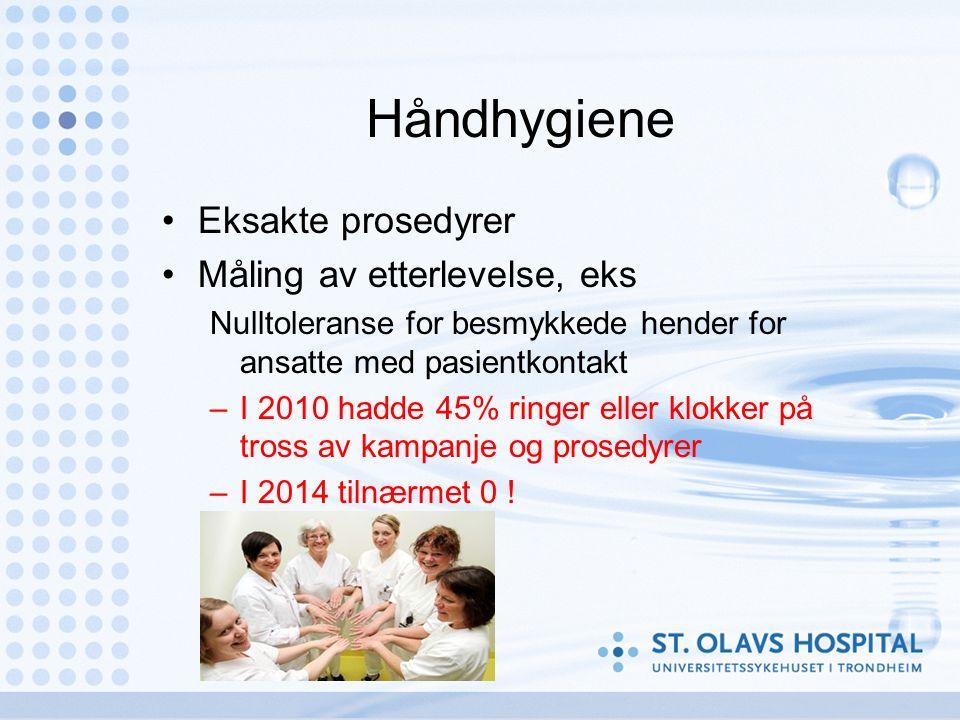 Håndhygiene Eksakte prosedyrer Måling av etterlevelse, eks Nulltoleranse for besmykkede hender for ansatte med pasientkontakt –I 2010 hadde 45% ringer eller klokker på tross av kampanje og prosedyrer –I 2014 tilnærmet 0 !