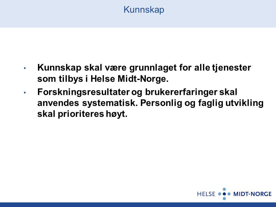 Kunnskap Kunnskap skal være grunnlaget for alle tjenester som tilbys i Helse Midt-Norge. Forskningsresultater og brukererfaringer skal anvendes system