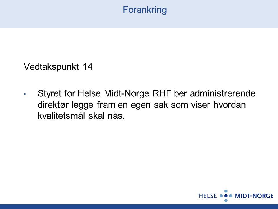 Forankring Vedtakspunkt 14 Styret for Helse Midt-Norge RHF ber administrerende direktør legge fram en egen sak som viser hvordan kvalitetsmål skal nås.