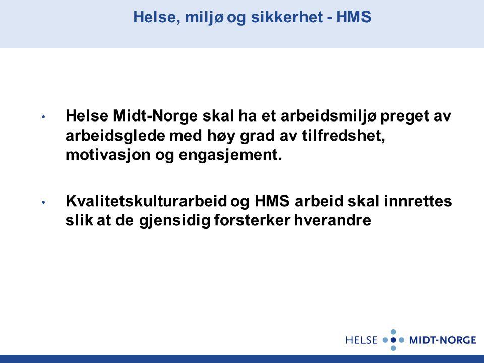 Helse, miljø og sikkerhet - HMS Helse Midt-Norge skal ha et arbeidsmiljø preget av arbeidsglede med høy grad av tilfredshet, motivasjon og engasjement.