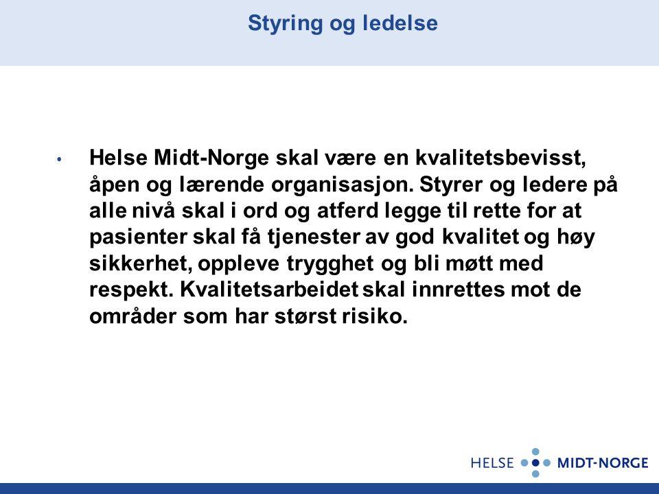 Styring og ledelse Helse Midt-Norge skal være en kvalitetsbevisst, åpen og lærende organisasjon. Styrer og ledere på alle nivå skal i ord og atferd le