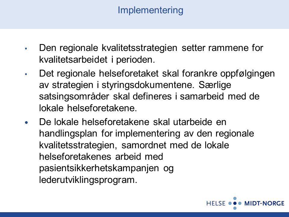 Implementering Den regionale kvalitetsstrategien setter rammene for kvalitetsarbeidet i perioden. Det regionale helseforetaket skal forankre oppfølgin