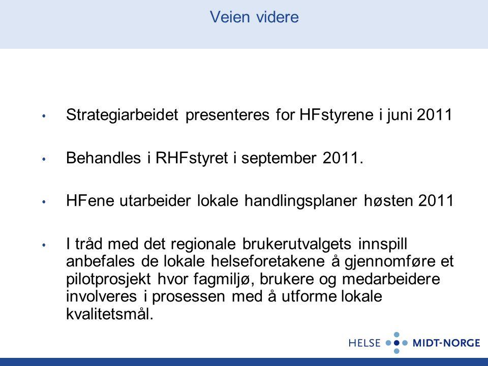 Veien videre Strategiarbeidet presenteres for HFstyrene i juni 2011 Behandles i RHFstyret i september 2011. HFene utarbeider lokale handlingsplaner hø