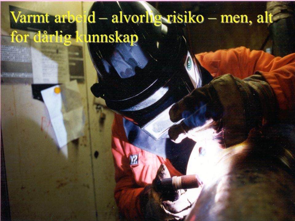 Varmt arbeid – alvorlig risiko – men, alt for dårlig kunnskap