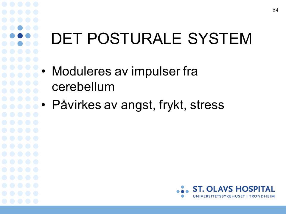 64 DET POSTURALE SYSTEM Moduleres av impulser fra cerebellum Påvirkes av angst, frykt, stress