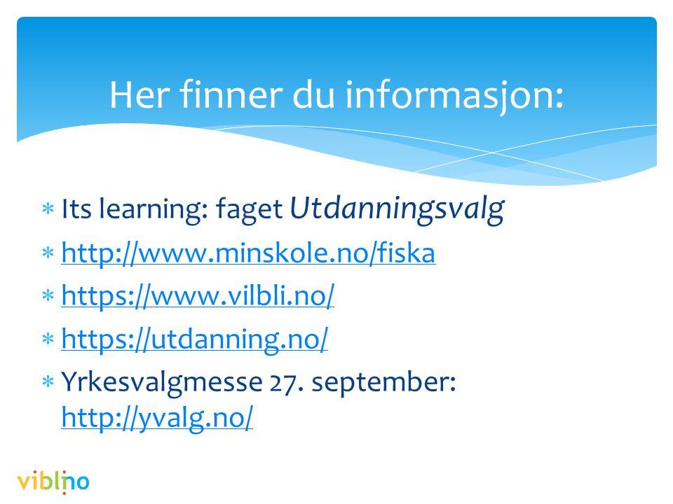 Her finner du informasjon:  Its learning: faget Utdanningsvalg  http://www.minskole.no/fiska http://www.minskole.no/fiska  https://www.vilbli.no/ https://www.vilbli.no/  https://utdanning.no/ https://utdanning.no/  Yrkesvalgmesse 27.