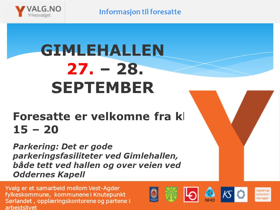 Informasjon til foresatte GIMLEHALLEN 27. – 28. SEPTEMBER Foresatte er velkomne fra kl. 15 – 20 Yvalg er et samarbeid mellom Vest-Agder fylkeskommune,