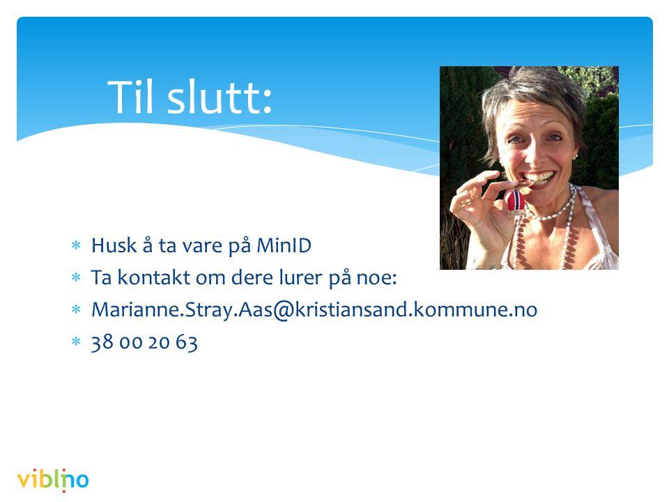  Husk å ta vare på MinID  Ta kontakt om dere lurer på noe:  Marianne.Stray.Aas@kristiansand.kommune.no  38 00 20 63 Til slutt: