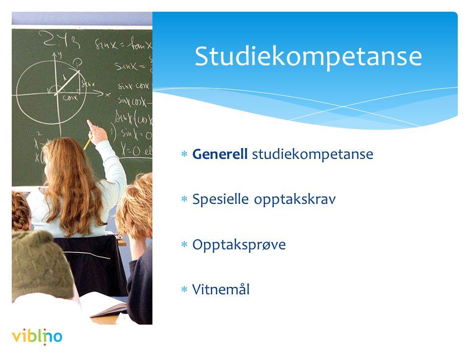  Generell studiekompetanse  Spesielle opptakskrav  Opptaksprøve  Vitnemål Studiekompetanse