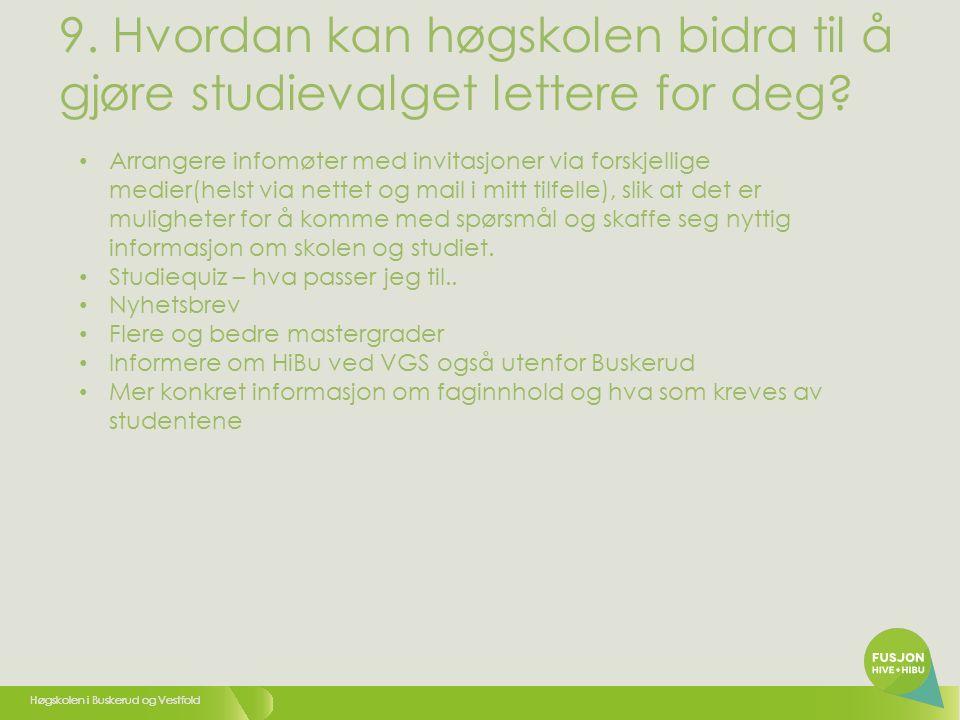 Høgskolen i Buskerud og Vestfold Arrangere infomøter med invitasjoner via forskjellige medier(helst via nettet og mail i mitt tilfelle), slik at det er muligheter for å komme med spørsmål og skaffe seg nyttig informasjon om skolen og studiet.