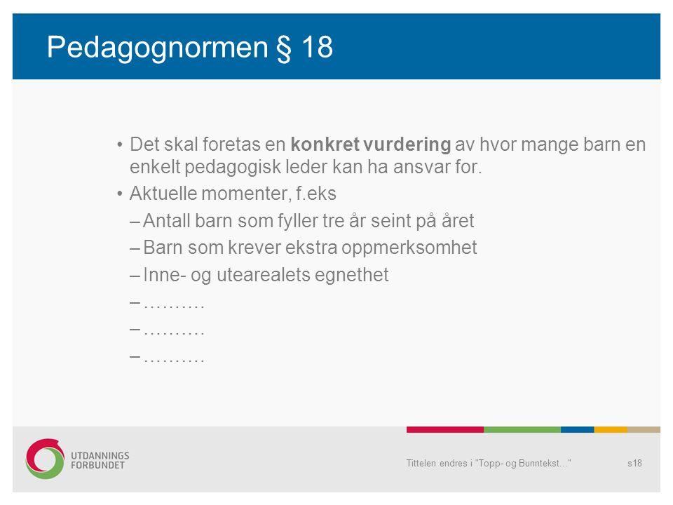Pedagognormen § 18 Det skal foretas en konkret vurdering av hvor mange barn en enkelt pedagogisk leder kan ha ansvar for.