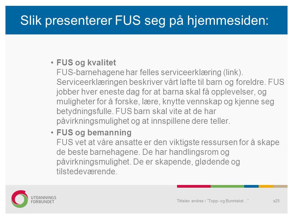 Slik presenterer FUS seg på hjemmesiden: FUS og kvalitet FUS-barnehagene har felles serviceerklæring (link).