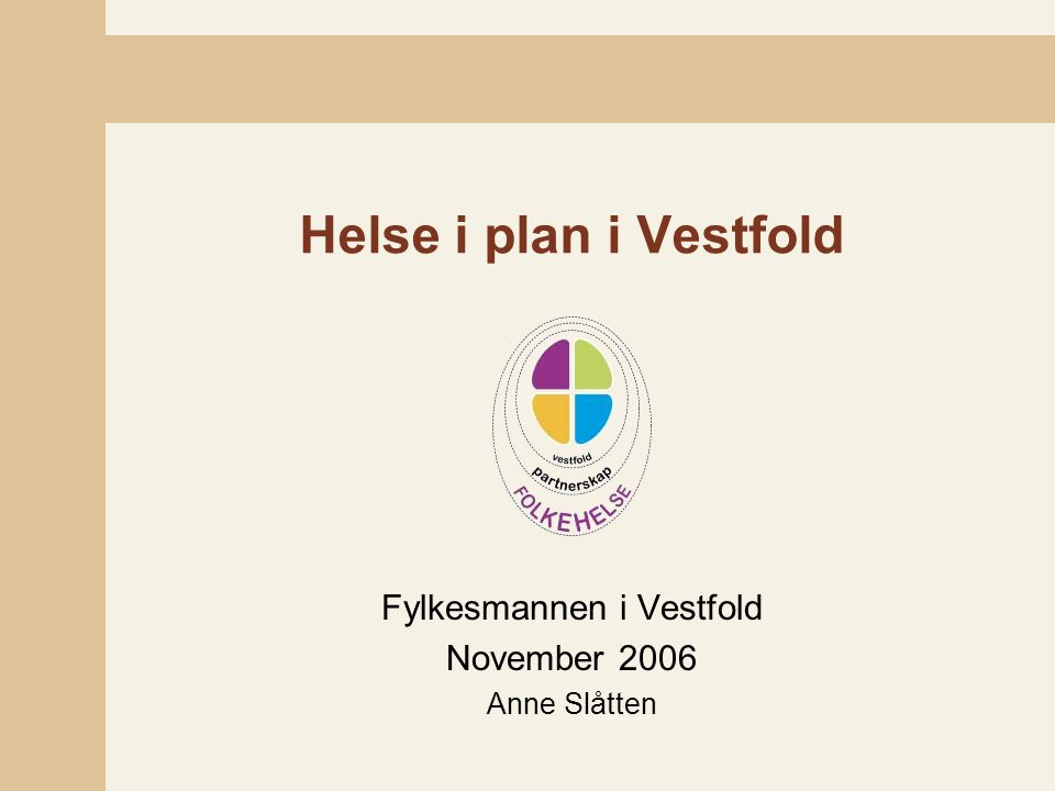Helse i plan i Vestfold Fylkesmannen i Vestfold November 2006 Anne Slåtten
