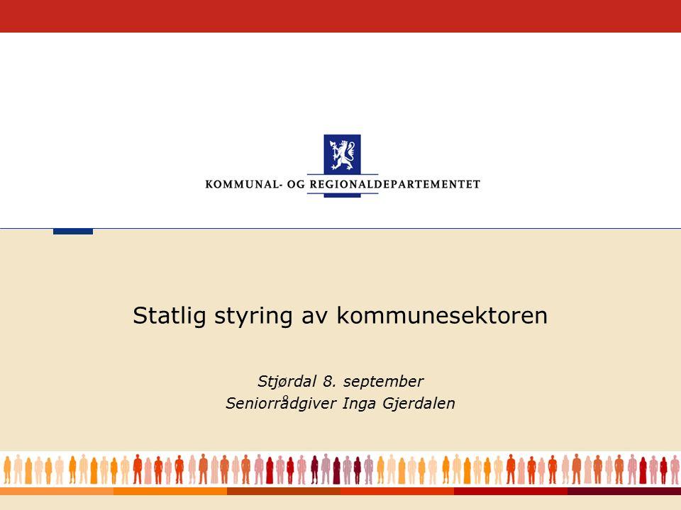 1 Stjørdal 8. september Seniorrådgiver Inga Gjerdalen Statlig styring av kommunesektoren