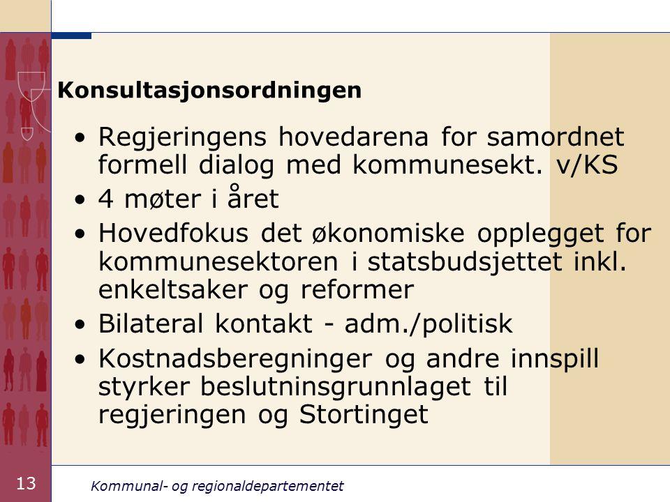 Kommunal- og regionaldepartementet 13 Konsultasjonsordningen Regjeringens hovedarena for samordnet formell dialog med kommunesekt.