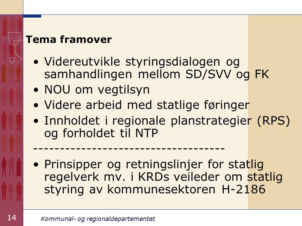 Kommunal- og regionaldepartementet 14 Tema framover Videreutvikle styringsdialogen og samhandlingen mellom SD/SVV og FK NOU om vegtilsyn Videre arbeid med statlige føringer Innholdet i regionale planstrategier (RPS) og forholdet til NTP ------------------------------------ Prinsipper og retningslinjer for statlig regelverk mv.