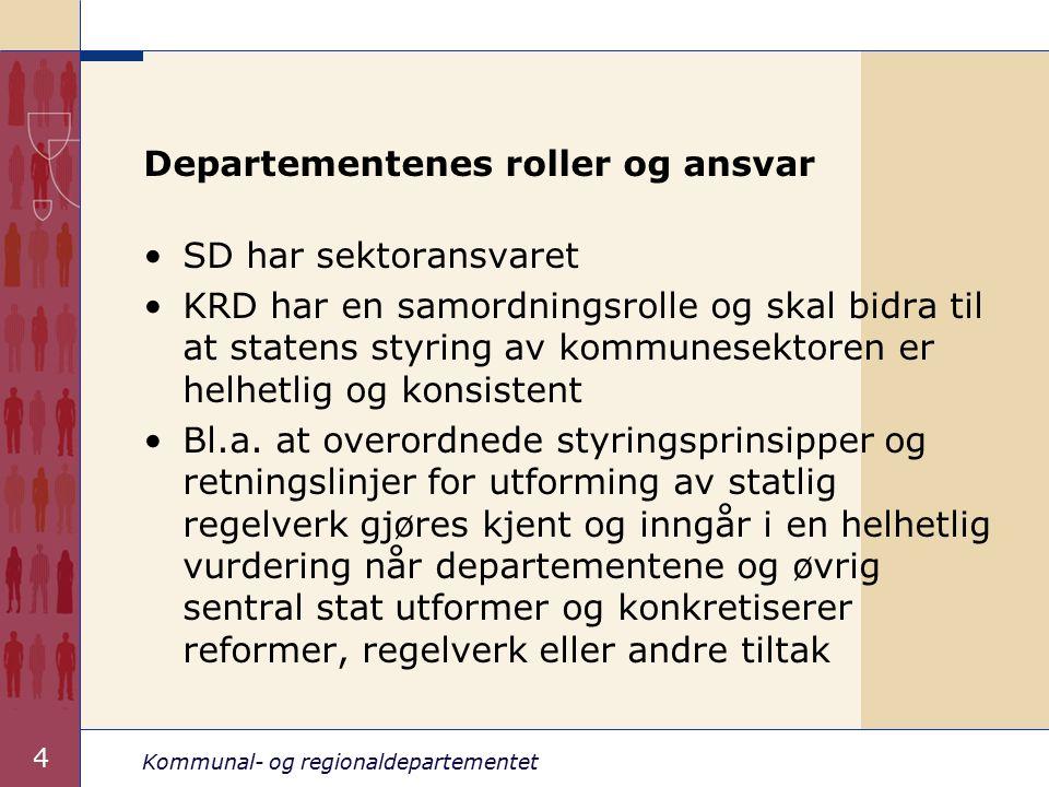 Kommunal- og regionaldepartementet 4 Departementenes roller og ansvar SD har sektoransvaret KRD har en samordningsrolle og skal bidra til at statens styring av kommunesektoren er helhetlig og konsistent Bl.a.