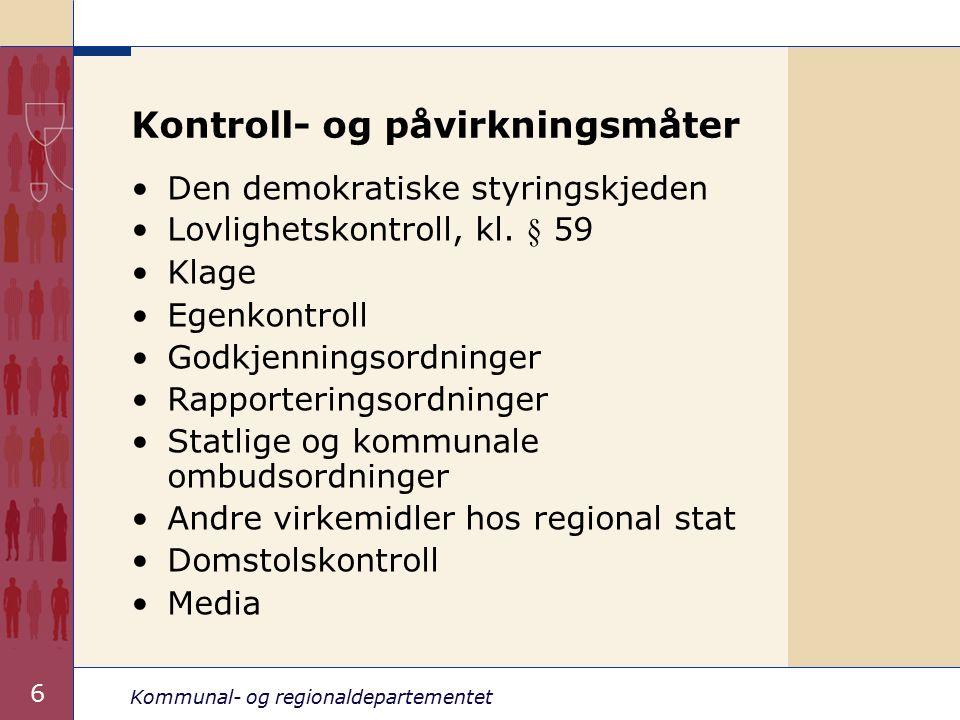 Kommunal- og regionaldepartementet 6 Kontroll- og påvirkningsmåter Den demokratiske styringskjeden Lovlighetskontroll, kl.