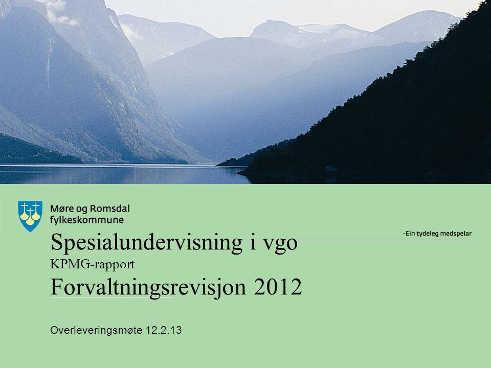 Spesialundervisning i vgo KPMG-rapport Forvaltningsrevisjon 2012 Overleveringsmøte 12.2.13