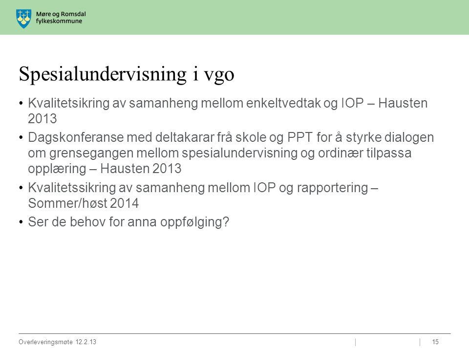 Spesialundervisning i vgo Kvalitetsikring av samanheng mellom enkeltvedtak og IOP – Hausten 2013 Dagskonferanse med deltakarar frå skole og PPT for å