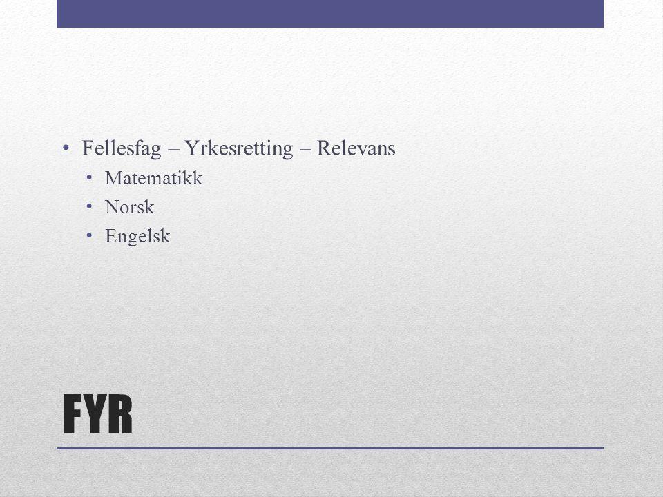 FYR Fellesfag – Yrkesretting – Relevans Matematikk Norsk Engelsk