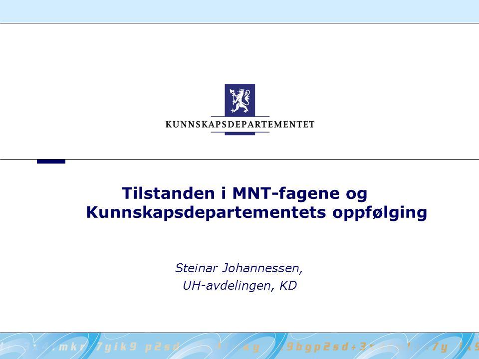 Tilstanden i MNT-fagene og Kunnskapsdepartementets oppfølging Steinar Johannessen, UH-avdelingen, KD