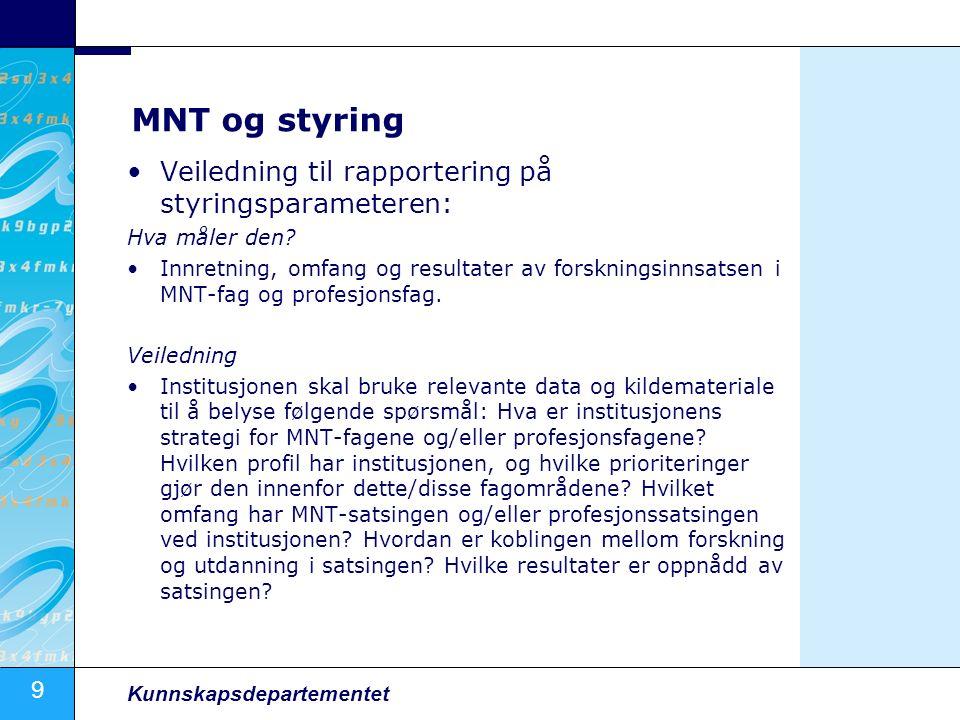 9 Kunnskapsdepartementet MNT og styring Veiledning til rapportering på styringsparameteren: Hva måler den.